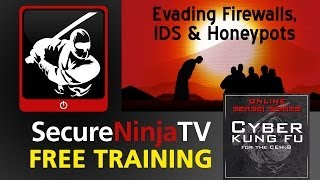 SecureNinjaTV Cyber Kung Fu Mod 17 Evading Firewalls, IDS and Honeypots