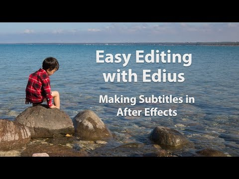 Easy Editing with Edius 6 - Lesson 22: Making Subtitles in After Effects