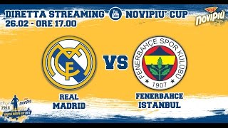 [Novipiù Europe Cup 2017] Fenerbahce Istanbul - Real Madrid LIVE