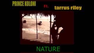 Prince Koloni Ft. Tarrus Riley - Nature