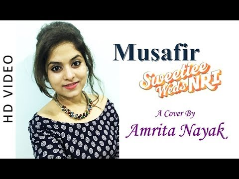 Musafir | Female Cover By Amrita Nayak | Sweetiee Weds NRI | Atif Aslam, Arijit Singh, Palak Muchal
