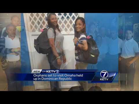 Orphans set to visit Omaha held up in Dominican Republic