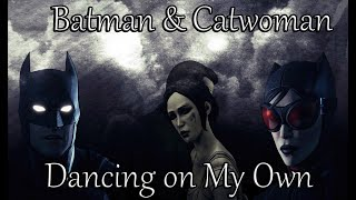 Batman & Catwoman | Dancing on My Own