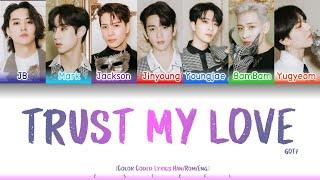 GOT7 (갓세븐) - TRUST MY LOVE [Color Coded Lyrics Eng/Rom/Han/가…
