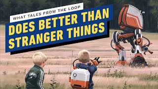 What Tales From The Loop Does Better Than Stranger Things