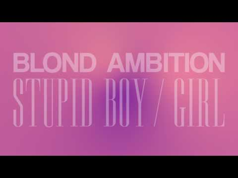 Blond Ambition - Stupid Boy / Girl (Official Audio)