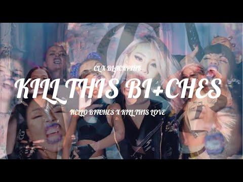 KILL THIS BI+CHES - CL & BLACKPINK (MASHUP)