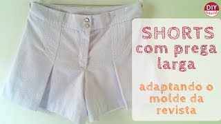 Shorts com prega – adaptando os moldes