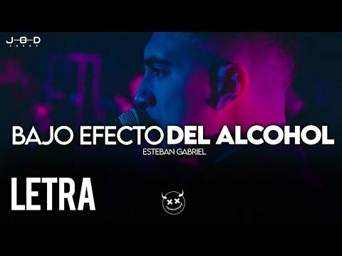 (LETRA) Bajo Efecto Del Alcohol – Esteban Gabriel [2020]