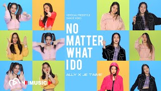 [SPECIAL] ALLY x JE T'AIME - No Matter What I Do (feat. JE T'AIME) | VERTICAL FREESTYLE DANCE VIDEO