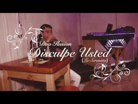 Duo Ilusion - Disculpe Usted (La Serenata) Video Oficial