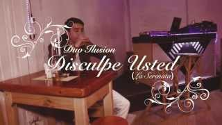 Duo Ilusion - Disculpe Usted (La Serenata) Video Oficial