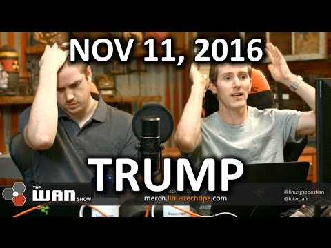 The WAN Show - Trump Memes Edition - November 11, 2016