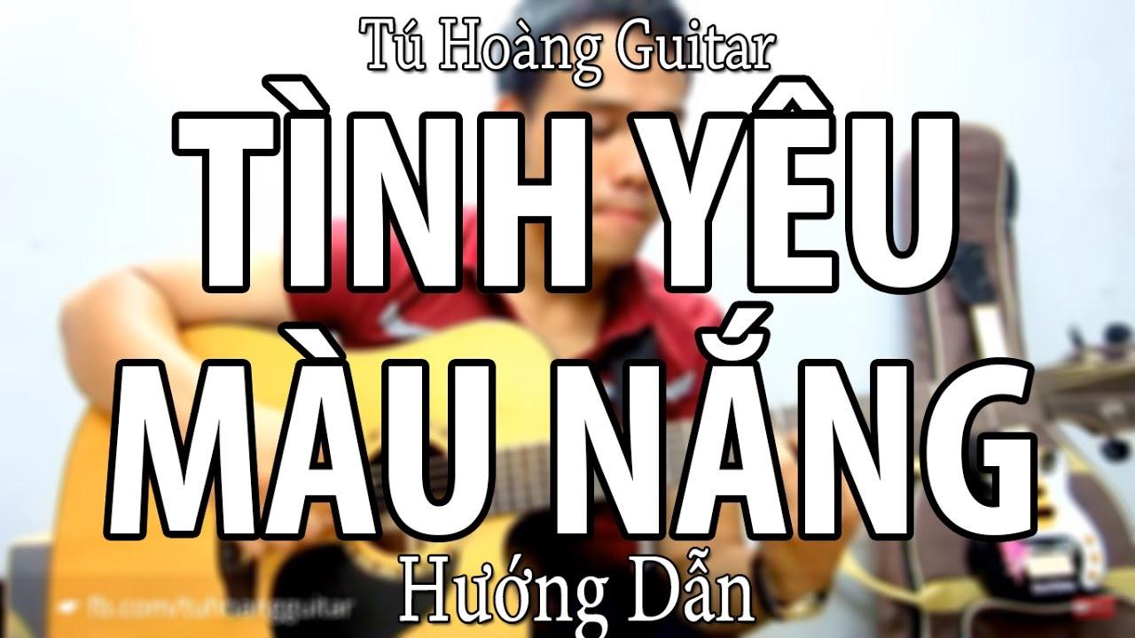 [Guitar] Hướng dẫn: Tình Yêu Màu Nắng – Full Intro tone gốc (Tú Hoàng)
