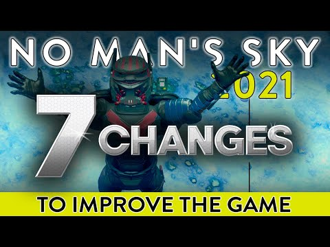 7 Changes I Need to See  |  No Man's Sky 2021 |