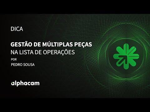 Dica 14 Alphacam | Gestão de múltiplas peças na lista de operações