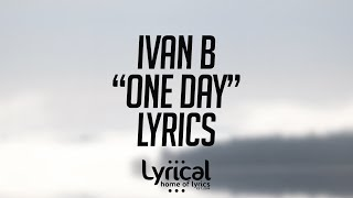 Ivan B - One Day (feat. Princess EK) Lyrics