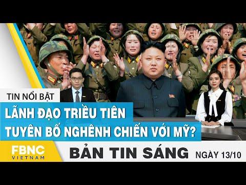 Bản tin sáng 13/10, Lãnh đạo Triều tiên tuyên bố nghênh chiến với Mỹ ?   FBNC