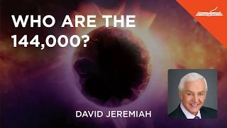 Who Are the 144,000? - with Dr. David Jeremiah
