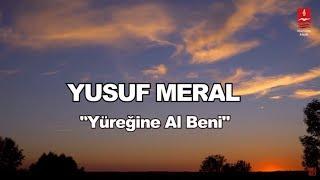 "YUSUF MERAL ""YÜREĞİNE AL BENİ"""