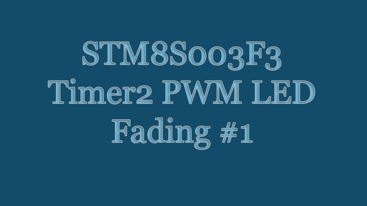 STM8S003F3 Microcontroller Tutorial - Timer2 PWM LED Fading Overflow  Interrupt #1 | IAR EWSTM8