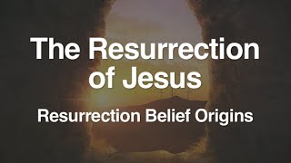 3. The Resurrection of Jesus (Origins of the Belief)