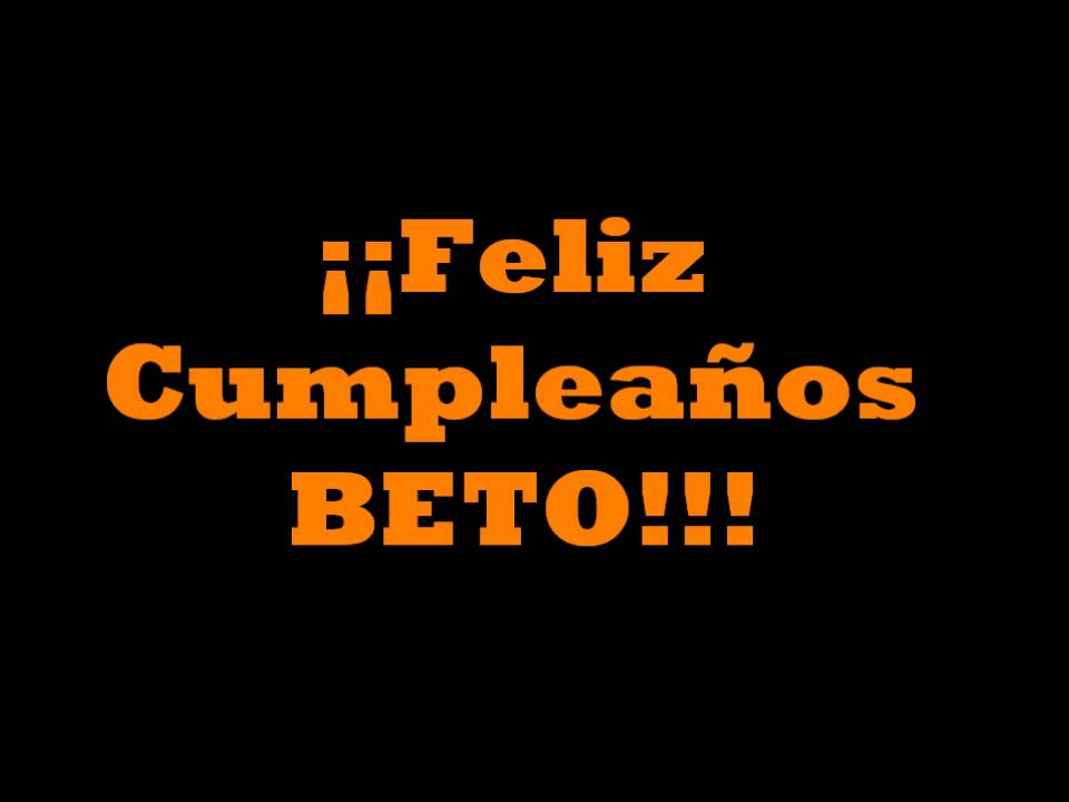 Resultado de imagen para Feliz Cumpleaños Beto