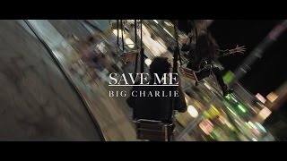 Big Charlie - Save Me