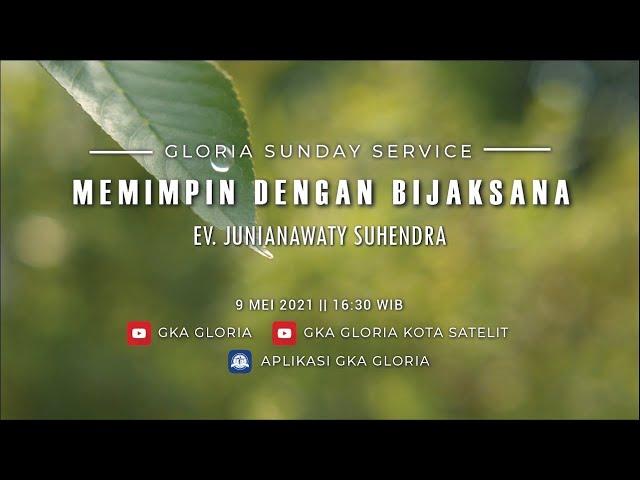Gloria Sunday Service - Ev. Junianawaty Suhendra - Memimpin Dengan Bijaksana - 9 Mei 2021