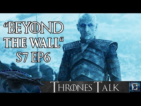 "Game of Thrones Season 7 Episode 6 ""Beyond The Wall"" Review - Thrones Talk"