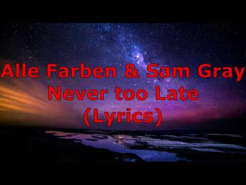 Alle Farben & Sam Gray---Never Too Late [Lyrics]