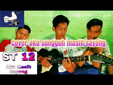 ST 12 AKU MASIH SAYANG||COVER TERBAIK