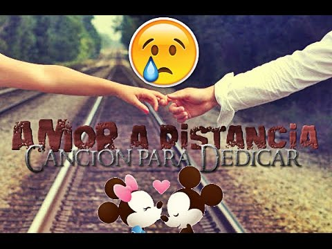 La Mejor Cancion Para Un Amor A Distancia Youtube