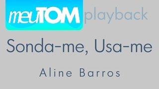 Sonda-me, usa-me - Aline Barros - Playback - TOM PARA HOMENS