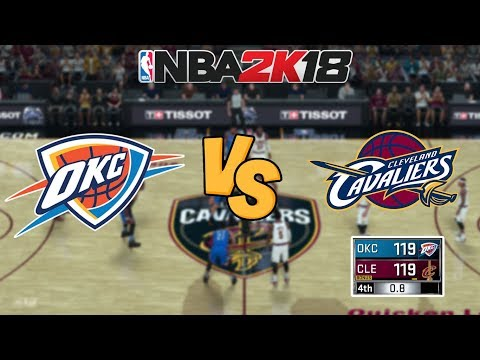 NBA 2K18 - Oklahoma City Thunder vs. Cleveland Cavaliers - INSANE OT! -  Full Gameplay