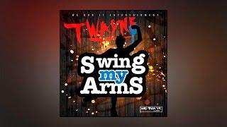 T-Wayne - Swing My Arms [Prod. By Yung Lan]