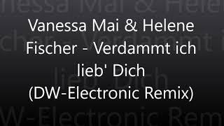 Vanessa Mai & Helene Fischer  - Verdammt ich lieb' Dich (DW-Electronic remix)