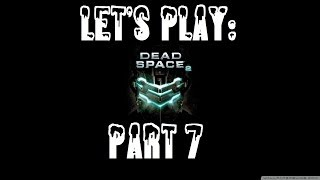 Dead Space 2 Pt. 7 PURE ANGER!!!
