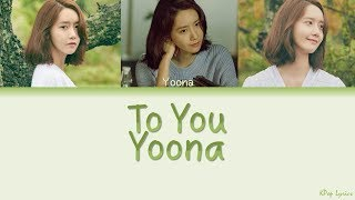 Video Girls' Generation/SNSD Yoona (윤아) - To You (너에게) (Color Coded Lyrics) [HAN/ROM/ENG] download MP3, 3GP, MP4, WEBM, AVI, FLV Agustus 2018