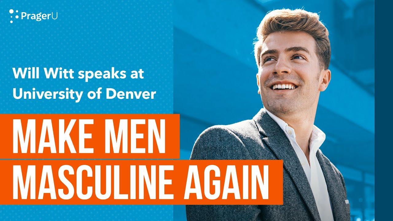 Will Witt at University of Denver: Make Men Masculine Again