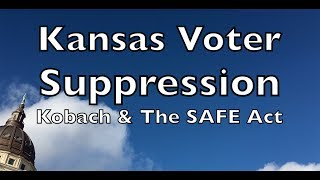 Kansas Voter Suppression: Kobach & The SAFE Act