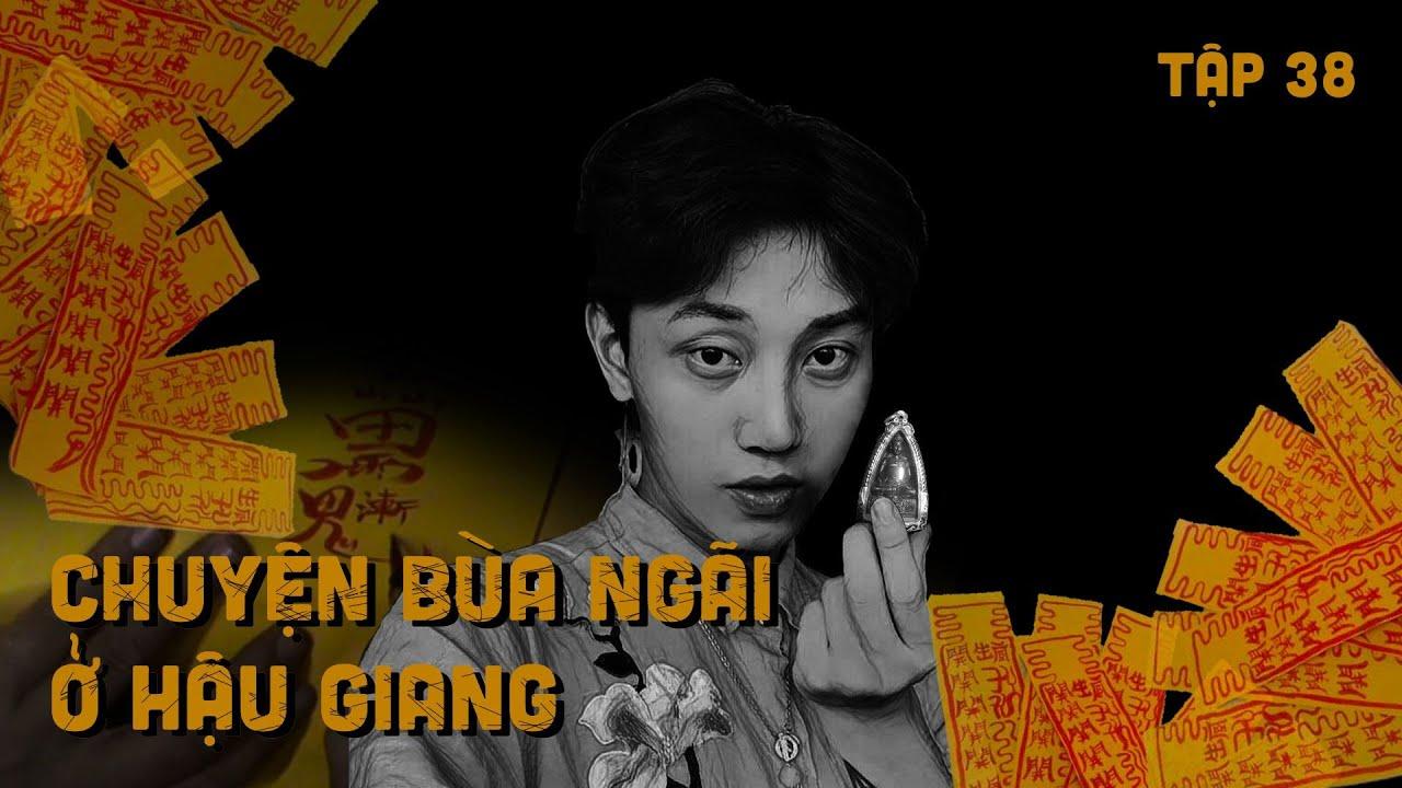 Tập 38: Chuyện có thật về BÙA ở Hậu Giang (Fixed)     Nguyễn Nguyễn