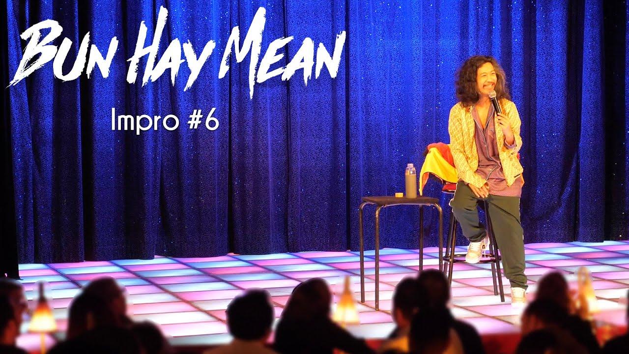 Bun Hay Mean – Pause pipi générale – Impro #6