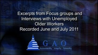 GAO: Excerpts from Focus Groups and Interviews with Unemployed Older Workers, June and July 2011
