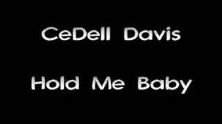 CeDell Davis - Hold Me Baby