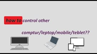 how to control other computer/laptop/mobile/tablet???