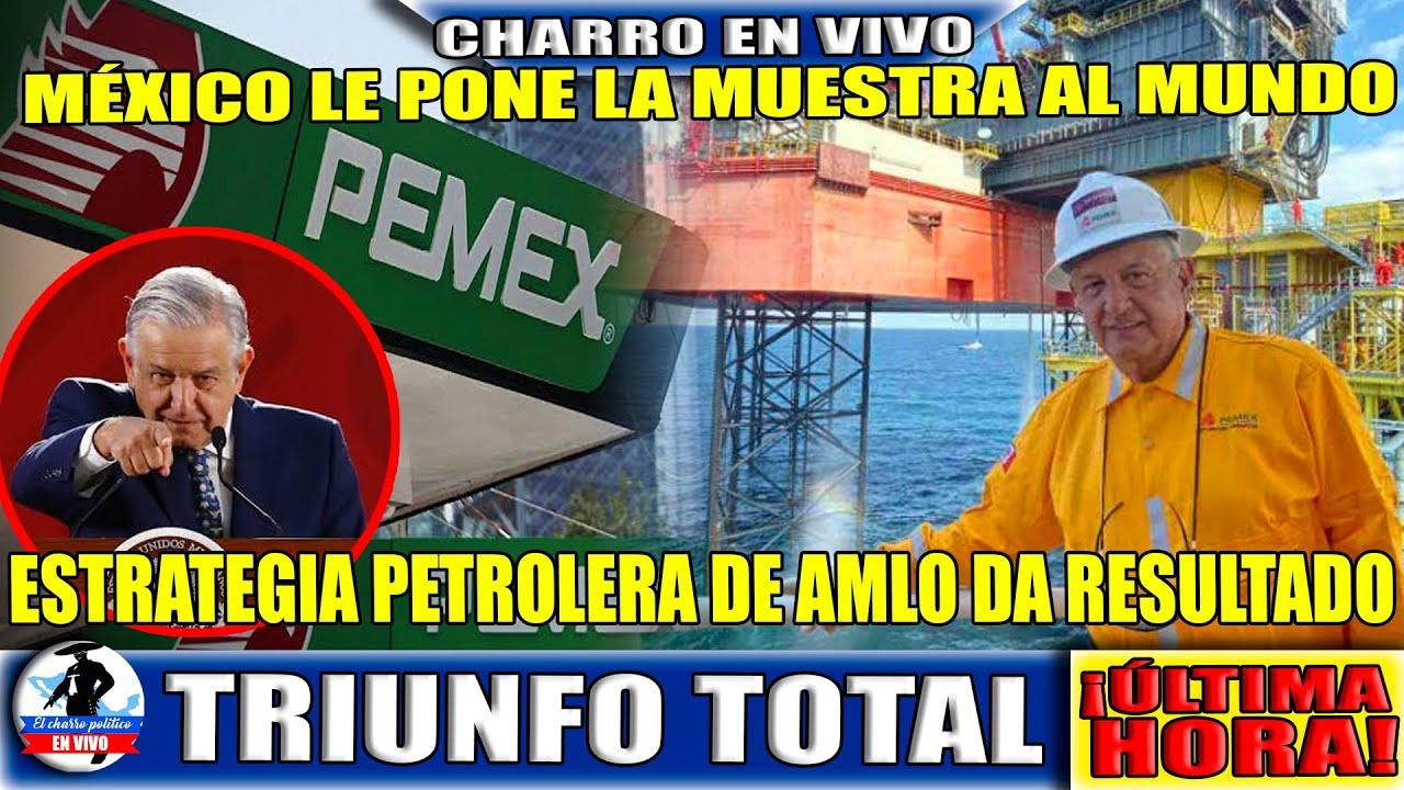 PEMEX Ganará Millones Con Esto; México Referencia Mundial;Estrategia Petrolera De AMLO Da Resultados