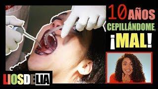 10 AÑOS CEPILLÁNDOME MAL - DENTISTA CON LAS MUJERES | LIOSDELIA