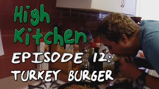 High Kitchen - Episode 12: Turkey Burger
