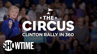 360 VR: Hillary Clinton Rallies 'Love Trumps Hate!' | THE CIRCUS | SHOWTIME